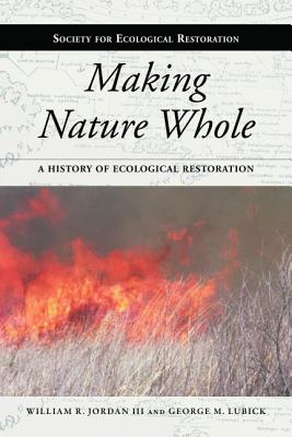 Making Nature Whole By Jordan, William R./ Lubick, George M.