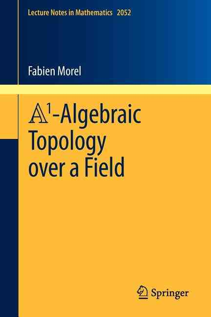 A1 Algebraic Topology over a Field By Morel, Fabien